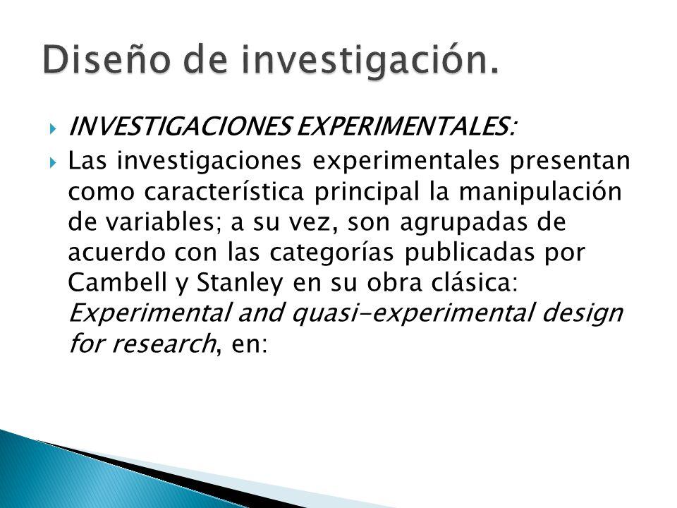 INVESTIGACIONES EXPERIMENTALES: Las investigaciones experimentales presentan como característica principal la manipulación de variables; a su vez, son
