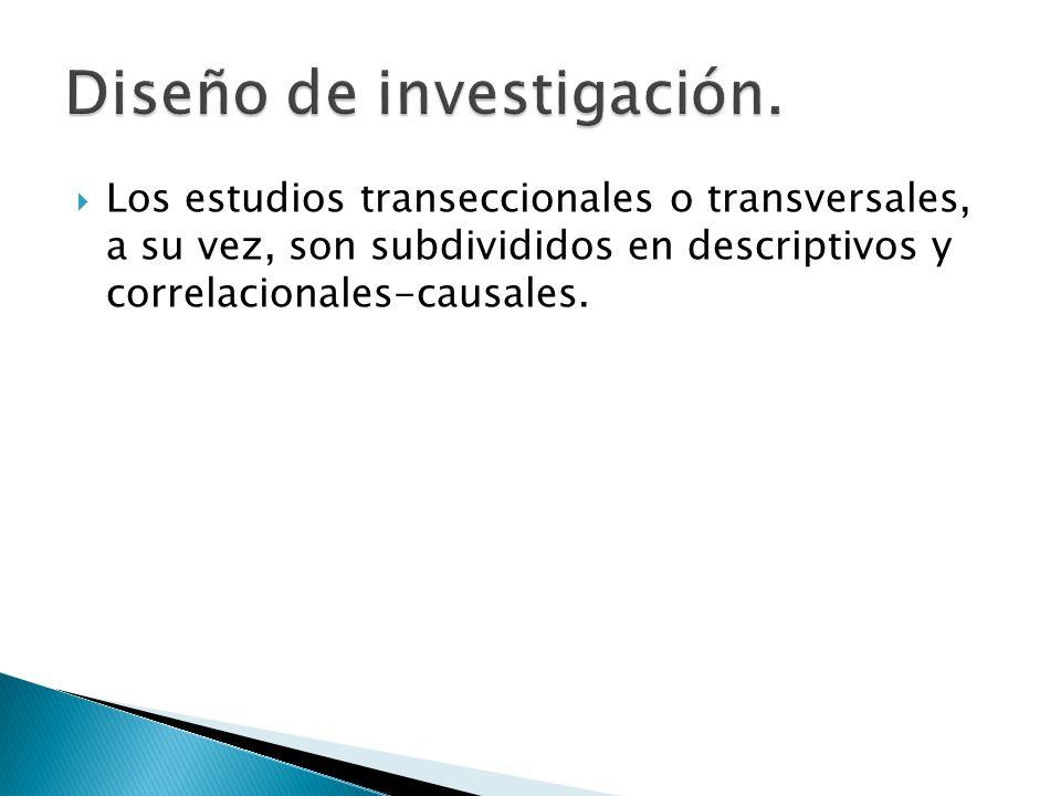 Los estudios transeccionales o transversales, a su vez, son subdivididos en descriptivos y correlacionales-causales.