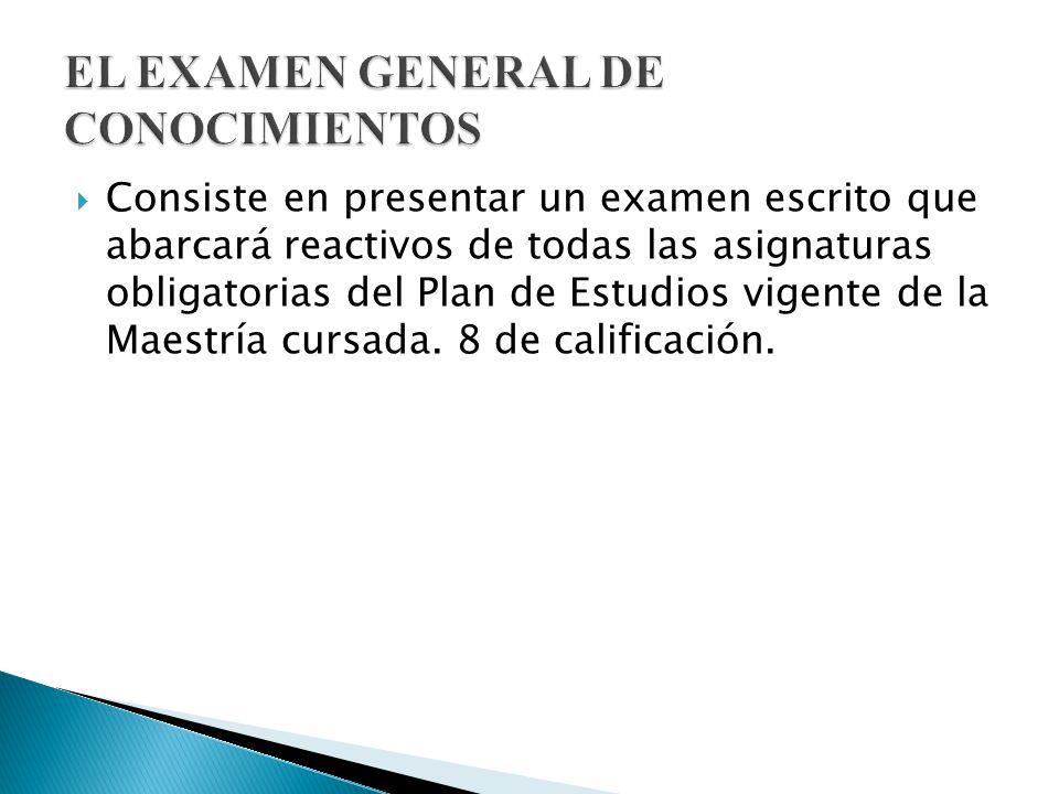Consiste en presentar un examen escrito que abarcará reactivos de todas las asignaturas obligatorias del Plan de Estudios vigente de la Maestría cursa