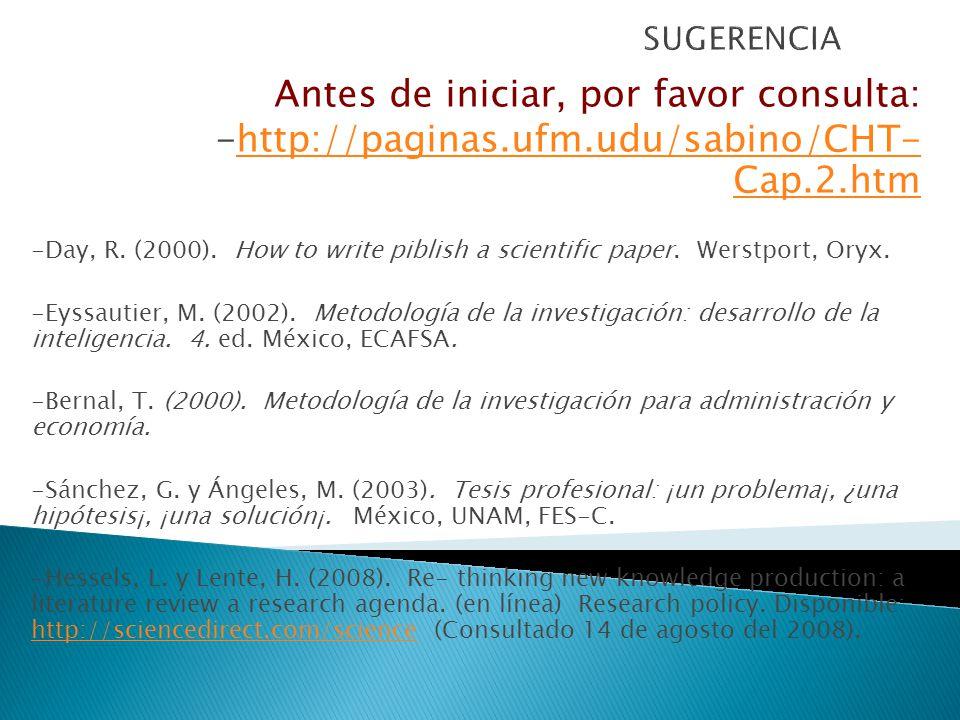 Antes de iniciar, por favor consulta: -http://paginas.ufm.udu/sabino/CHT- Cap.2.htmhttp://paginas.ufm.udu/sabino/CHT- Cap.2.htm -Day, R. (2000). How t