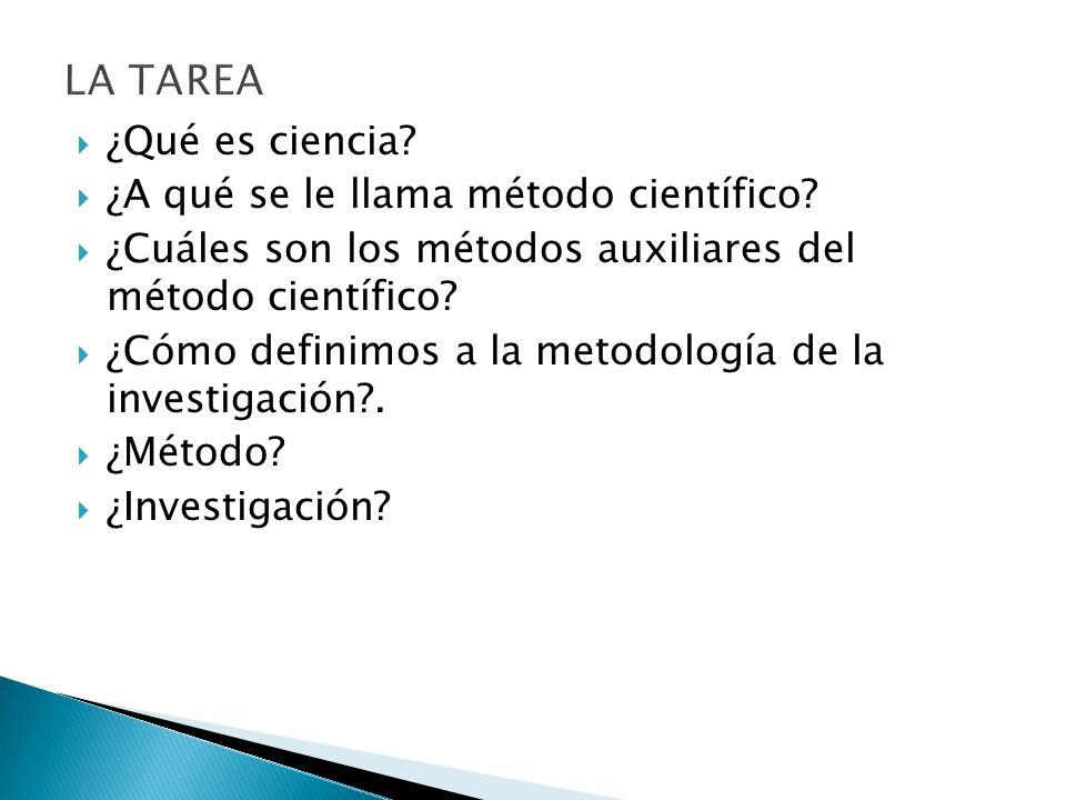 ¿Qué es ciencia? ¿A qué se le llama método científico? ¿Cuáles son los métodos auxiliares del método científico? ¿Cómo definimos a la metodología de l