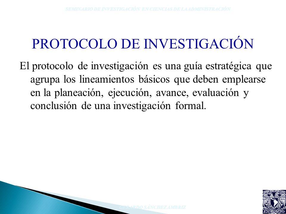 PROTOCOLO DE INVESTIGACIÓN El protocolo de investigación es una guía estratégica que agrupa los lineamientos básicos que deben emplearse en la planeac