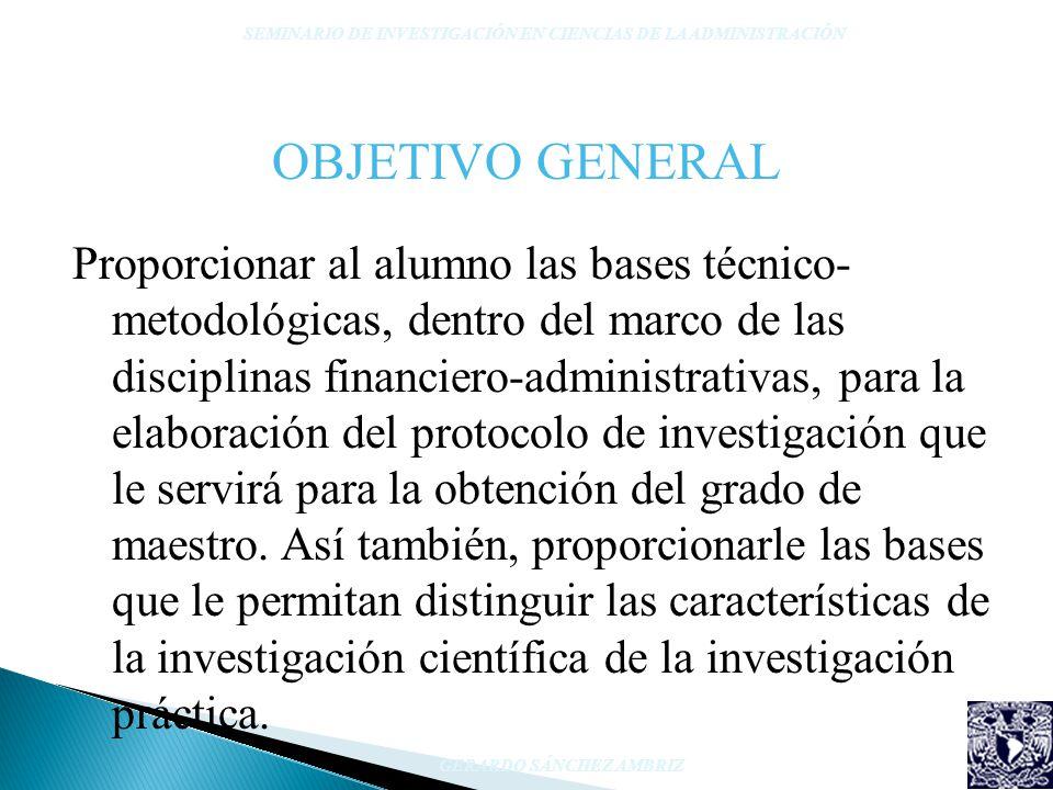 OBJETIVO GENERAL Proporcionar al alumno las bases técnico- metodológicas, dentro del marco de las disciplinas financiero-administrativas, para la elab