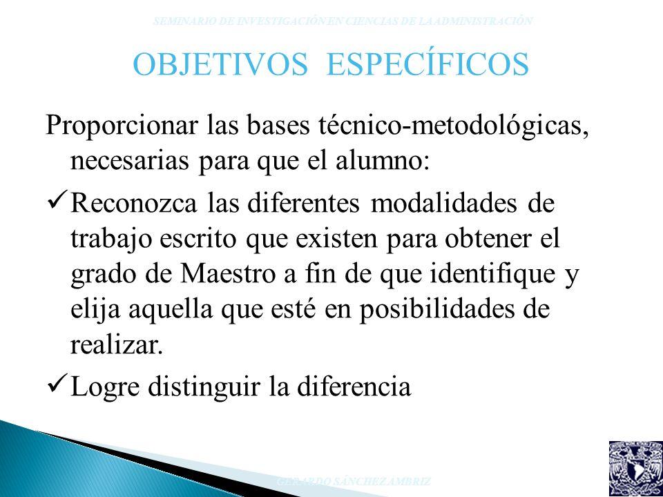 OBJETIVOS ESPECÍFICOS Proporcionar las bases técnico-metodológicas, necesarias para que el alumno: Reconozca las diferentes modalidades de trabajo esc