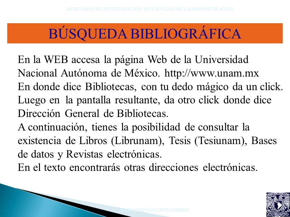 BÚSQUEDA BIBLIOGRÁFICA SEMINARIO DE INVESTIGACIÓN EN CIENCIAS DE LA ADMINISTRACIÓN GERARDO SÁNCHEZ AMBRIZ En la WEB accesa la página Web de la Univers