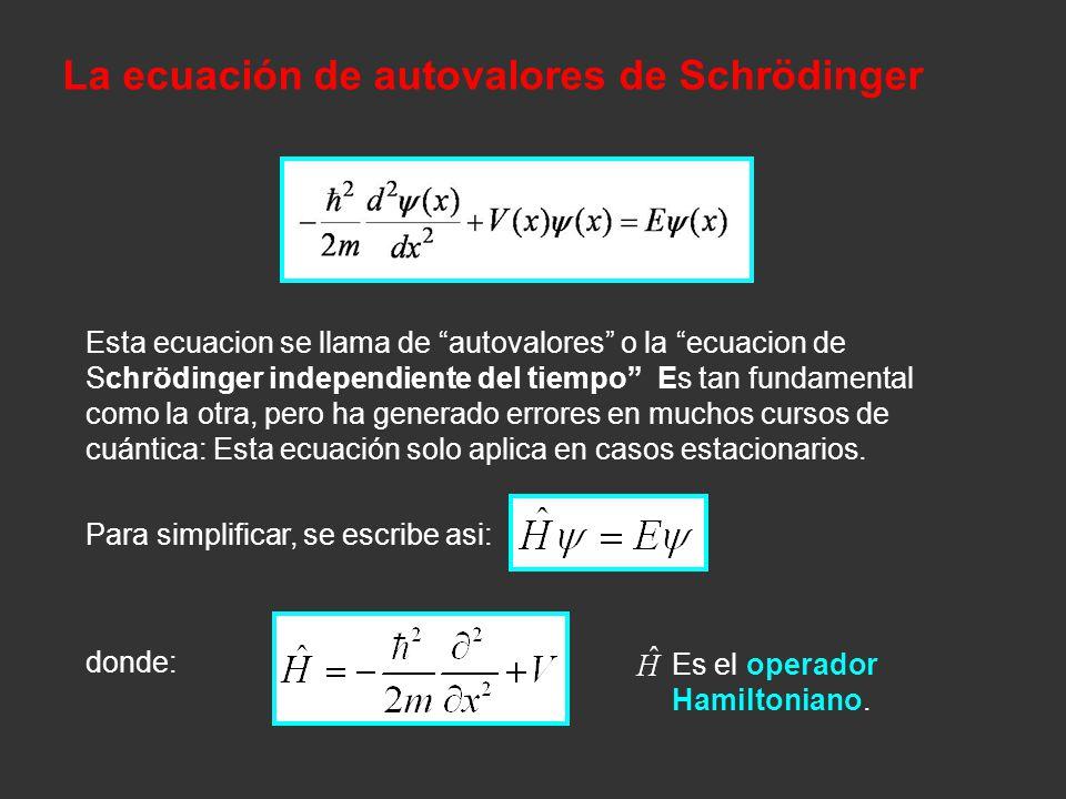 Esta ecuacion se llama de autovalores o la ecuacion de Schrödinger independiente del tiempo Es tan fundamental como la otra, pero ha generado errores