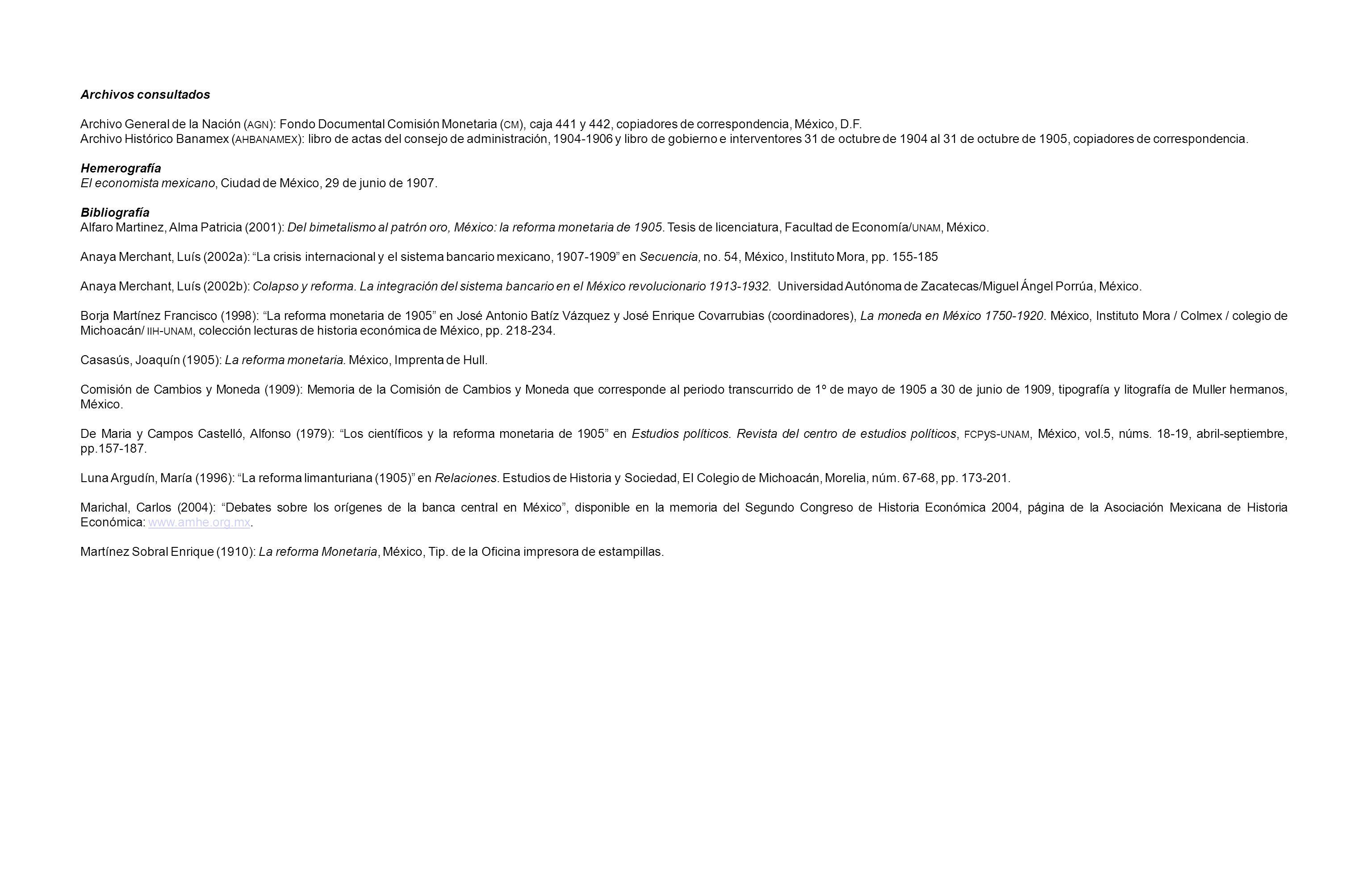Archivos consultados Archivo General de la Nación ( AGN ): Fondo Documental Comisión Monetaria ( CM ), caja 441 y 442, copiadores de correspondencia, México, D.F.