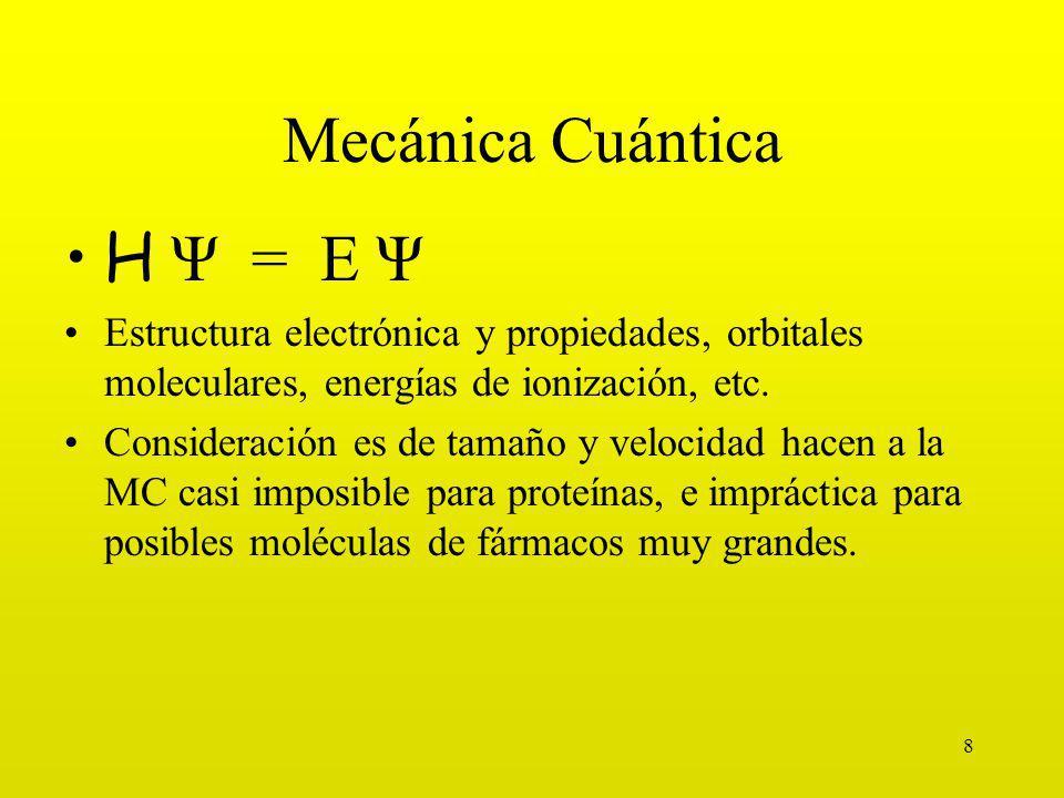 8 Mecánica Cuántica H Ψ = E Ψ Estructura electrónica y propiedades, orbitales moleculares, energías de ionización, etc.