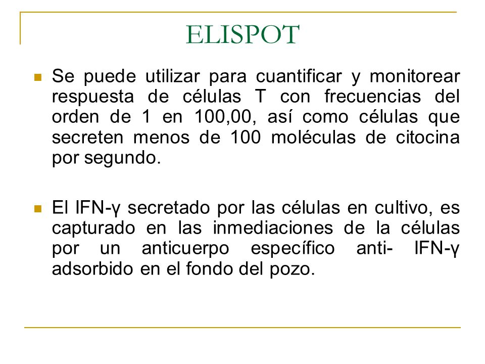 ELISPOT Se puede utilizar para cuantificar y monitorear respuesta de células T con frecuencias del orden de 1 en 100,00, así como células que secreten