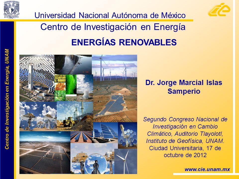 Centro de Investigación en Energía, UNAM Centro de Investigación en Energía, UNAM 1 www.cie.unam.mx Universidad Nacional Autónoma de México Centro de Investigación en Energía ENERGÍAS RENOVABLES Segundo Congreso Nacional de Investigación en Cambio Climático, Auditorio Tlayolotl, Instituto de Geofísica, UNAM.
