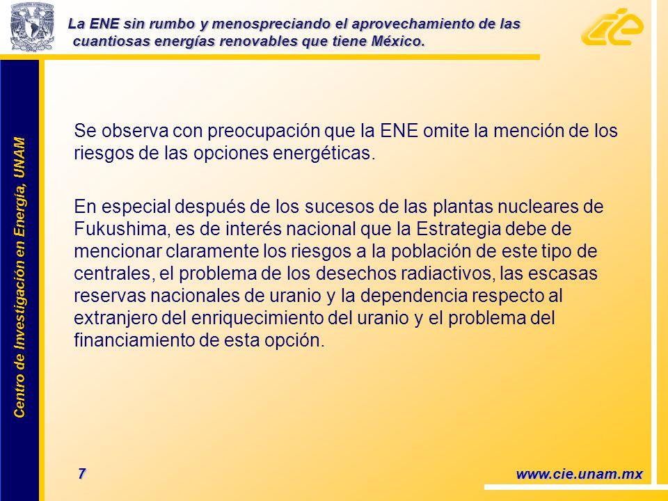 Centro de Investigación en Energía, UNAM Centro de Investigación en Energía, UNAM 7 www.cie.unam.mx Se observa con preocupación que la ENE omite la mención de los riesgos de las opciones energéticas.