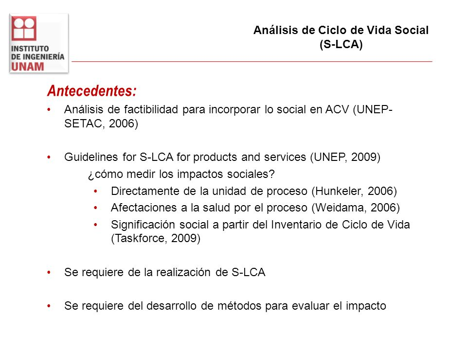 Antecedentes: Análisis de factibilidad para incorporar lo social en ACV (UNEP- SETAC, 2006) Guidelines for S-LCA for products and services (UNEP, 2009