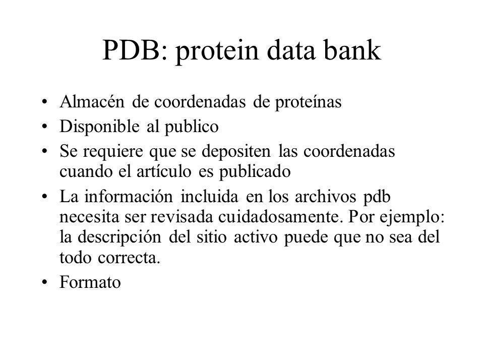 PDB: protein data bank Almacén de coordenadas de proteínas Disponible al publico Se requiere que se depositen las coordenadas cuando el artículo es pu