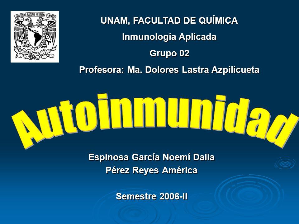Espinosa García Noemí Dalia Pérez Reyes América Semestre 2006-II UNAM, FACULTAD DE QUÍMICA Inmunología Aplicada Grupo 02 Profesora: Ma. Dolores Lastra