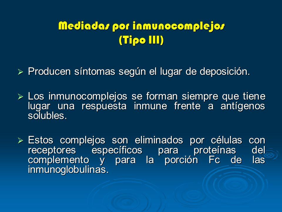 Mediadas por inmunocomplejos (Tipo III) Producen síntomas según el lugar de deposición. Producen síntomas según el lugar de deposición. Los inmunocomp