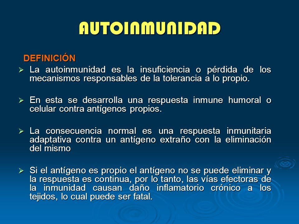AUTOINMUNIDAD DEFINICIÓN DEFINICIÓN La autoinmunidad es la insuficiencia o pérdida de los mecanismos responsables de la tolerancia a lo propio. La aut