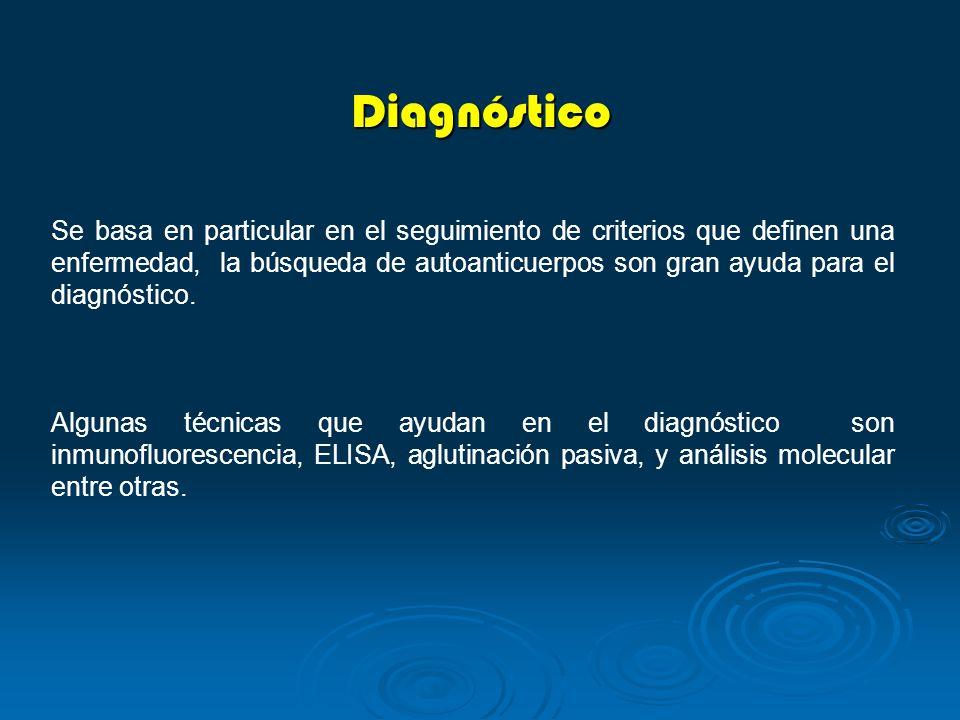 Diagnóstico Se basa en particular en el seguimiento de criterios que definen una enfermedad, la búsqueda de autoanticuerpos son gran ayuda para el dia