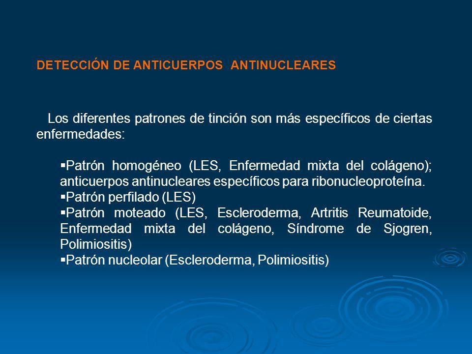 DETECCIÓN DE ANTICUERPOS ANTINUCLEARES Los diferentes patrones de tinción son más específicos de ciertas enfermedades: Patrón homogéneo (LES, Enfermed