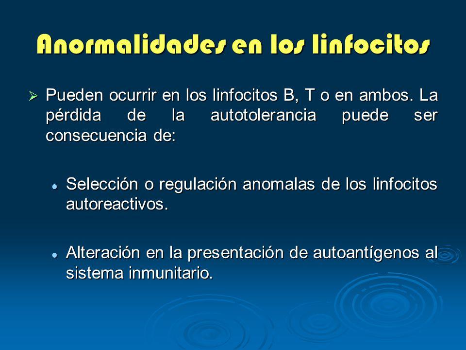 Anormalidades en los linfocitos Pueden ocurrir en los linfocitos B, T o en ambos. La pérdida de la autotolerancia puede ser consecuencia de: Pueden oc