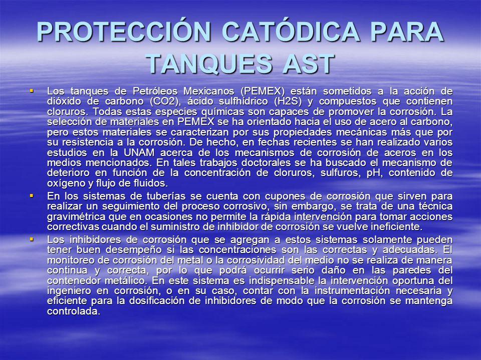 PROTECCIÓN CATÓDICA PARA TANQUES AST Los tanques de Petróleos Mexicanos (PEMEX) están sometidos a la acción de dióxido de carbono (CO2), ácido sulfhíd