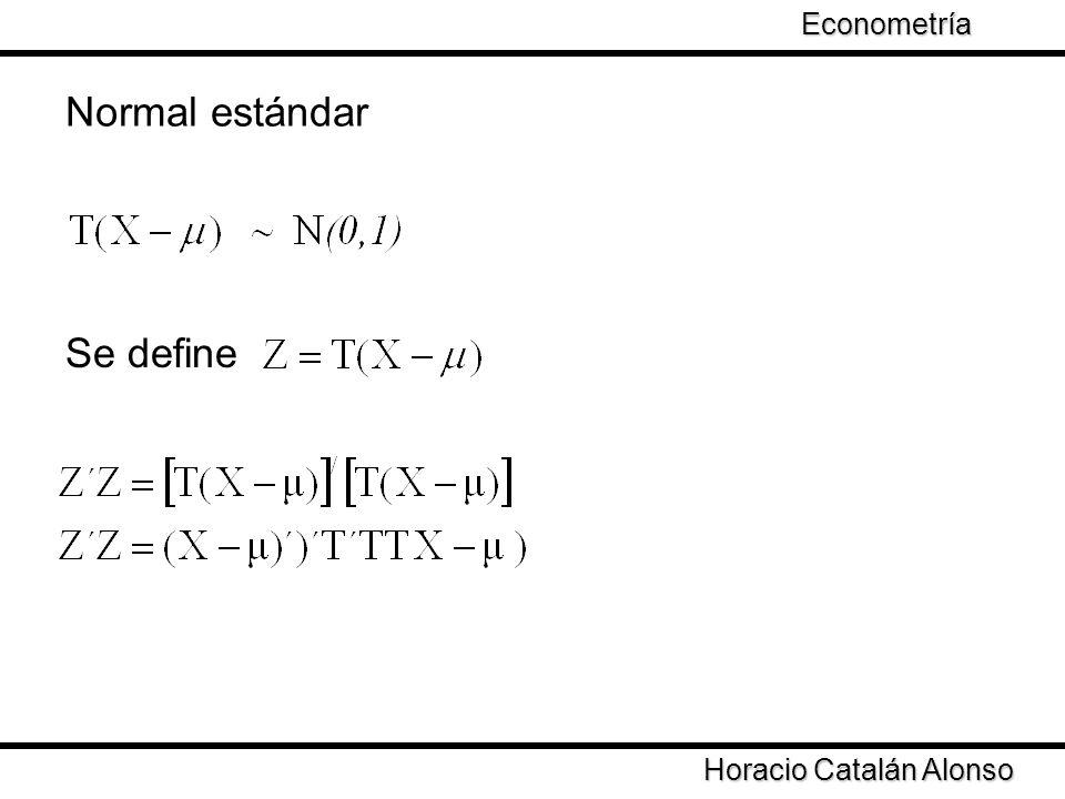 Taller de Econometría Horacio Catalán Alonso Econometría Normal estándar Se define