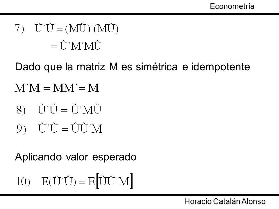 Taller de Econometría Horacio Catalán Alonso Econometría Dado que la matriz M es simétrica e idempotente Aplicando valor esperado