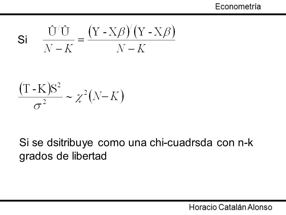 Taller de Econometría Horacio Catalán Alonso Econometría Si Si se dsitribuye como una chi-cuadrsda con n-k grados de libertad