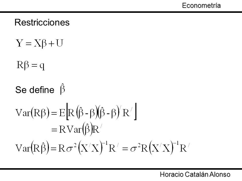 Taller de Econometría Horacio Catalán Alonso Econometría Restricciones Se define