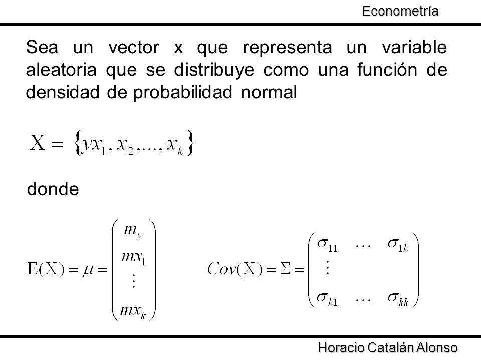 Taller de Econometría Horacio Catalán Alonso Econometría Sea un vector x que representa un variable aleatoria que se distribuye como una función de de