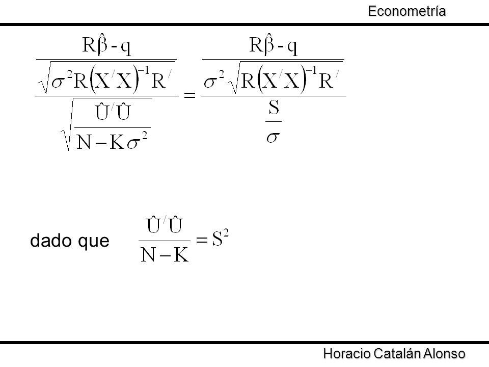 Taller de Econometría Horacio Catalán Alonso Econometría dado que