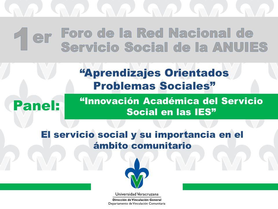 Aprendizajes Orientados Problemas Sociales Panel: Innovación Académica del Servicio Social en las IES El servicio social y su importancia en el ámbito comunitario
