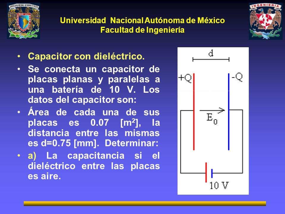 Universidad Nacional Autónoma de México Facultad de Ingeniería Capacitor con dieléctrico. Se conecta un capacitor de placas planas y paralelas a una b