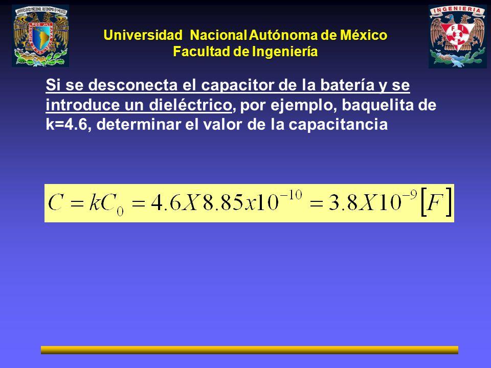Universidad Nacional Autónoma de México Facultad de Ingeniería Si se desconecta el capacitor de la batería y se introduce un dieléctrico, por ejemplo,