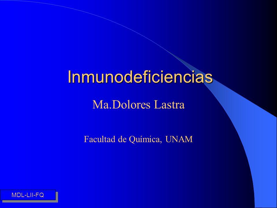 Inmunodeficiencias Ma.Dolores Lastra Facultad de Química, UNAM MDL-LII-FQ