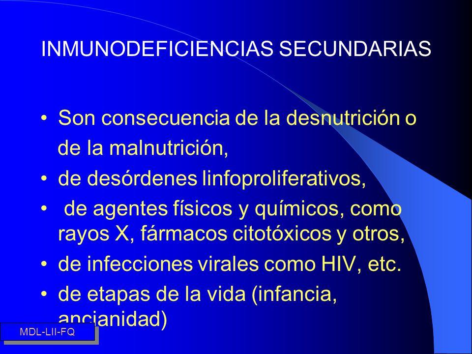 INMUNODEFICIENCIAS SECUNDARIAS Son consecuencia de la desnutrición o de la malnutrición, de desórdenes linfoproliferativos, de agentes físicos y quími