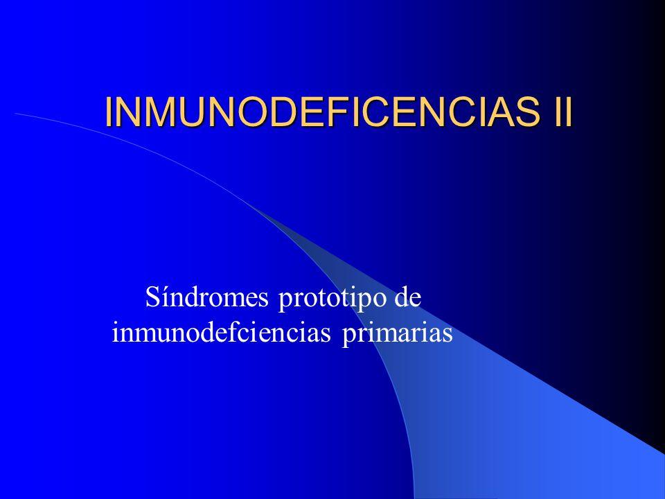 INMUNODEFICENCIAS II Síndromes prototipo de inmunodefciencias primarias
