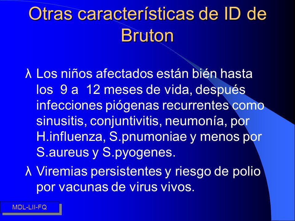 Otras características de ID de Bruton Síndrome de Di George Otras características de ID de Bruton λLos niños afectados están bién hasta los 9 a 12 mes