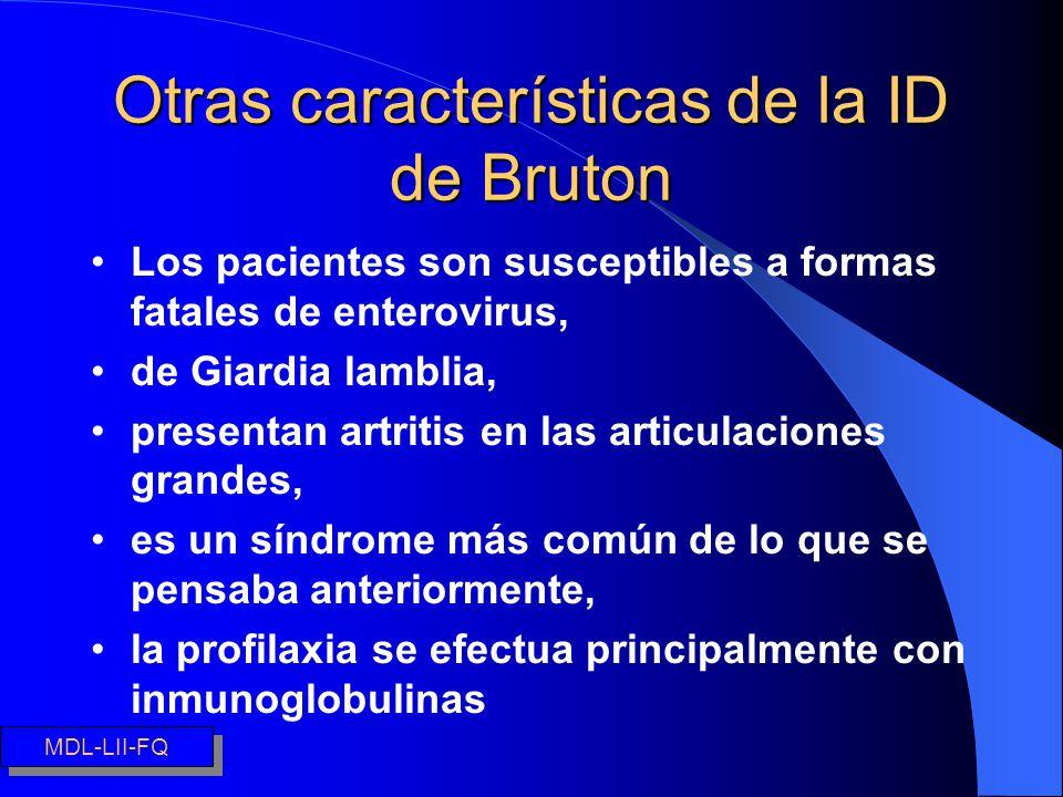 Otras características de la ID de Bruton Los pacientes son susceptibles a formas fatales de enterovirus, de Giardia lamblia, presentan artritis en las