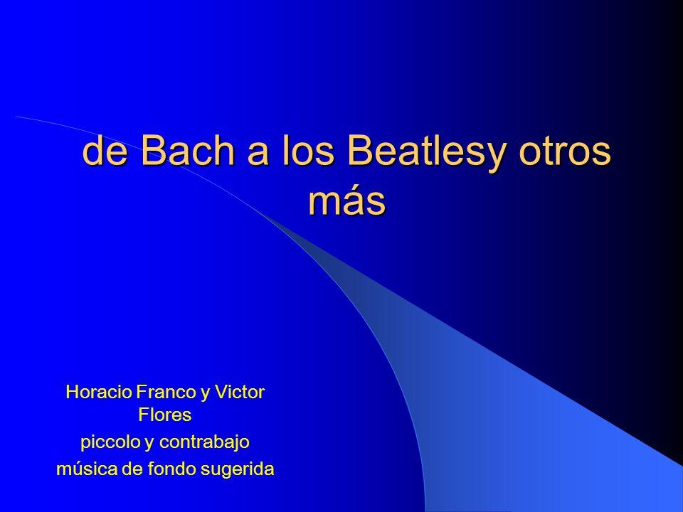 de Bach a los Beatlesy otros más Horacio Franco y Victor Flores piccolo y contrabajo música de fondo sugerida