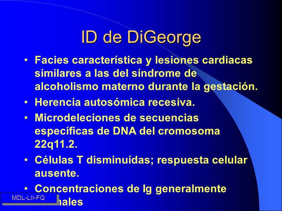 ID de DiGeorge Facies característica y lesiones cardiacas similares a las del síndrome de alcoholismo materno durante la gestación. Herencia autosómic