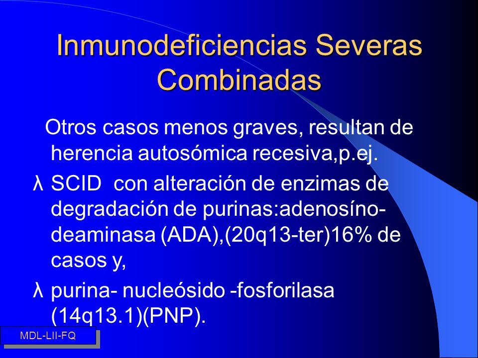 Inmunodeficiencias Severas Combinadas Otros casos menos graves, resultan de herencia autosómica recesiva,p.ej. λSCID con alteración de enzimas de degr