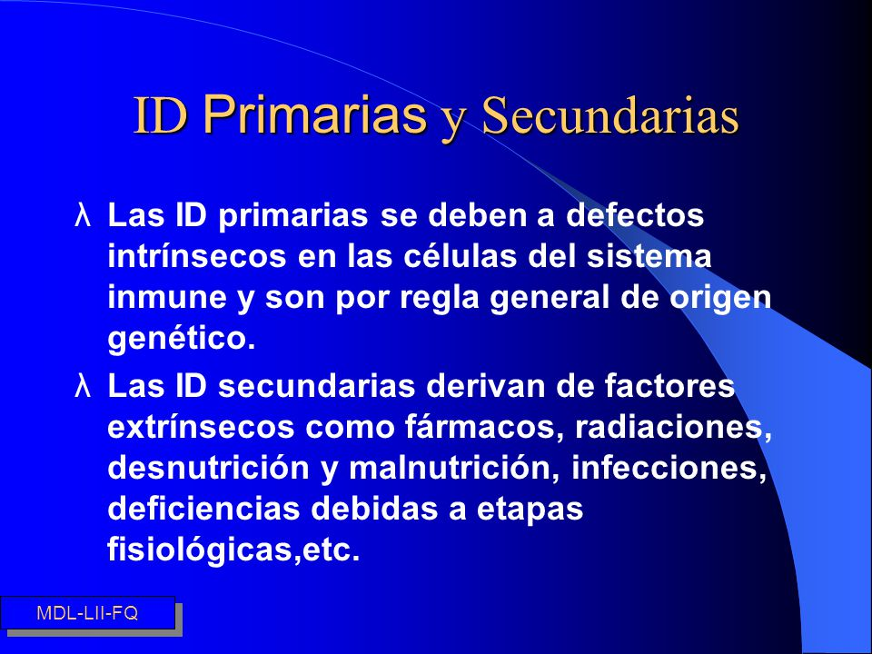 ID Primarias y Secundarias λLas ID primarias se deben a defectos intrínsecos en las células del sistema inmune y son por regla general de origen genét