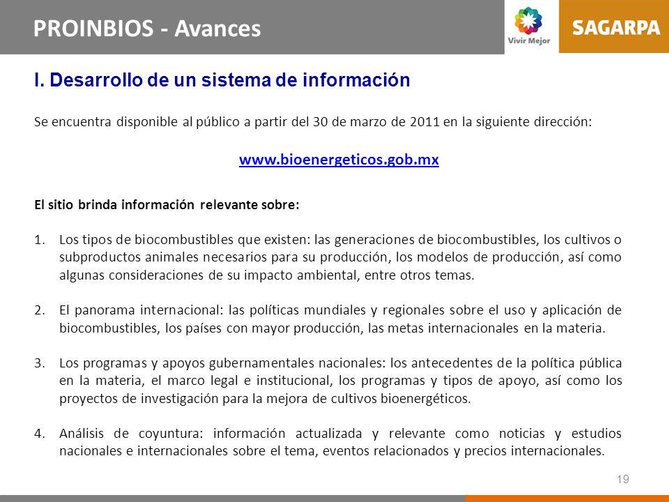 19 Líneas Estrategias del PROINBIOS PROINBIOS - Avances I. Desarrollo de un sistema de información Se encuentra disponible al público a partir del 30