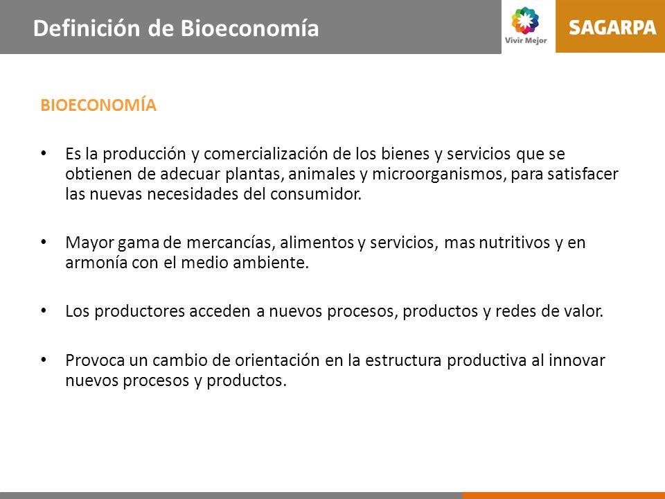 BIOECONOMÍA Es la producción y comercialización de los bienes y servicios que se obtienen de adecuar plantas, animales y microorganismos, para satisfacer las nuevas necesidades del consumidor.
