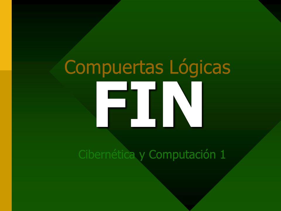 Compuertas Lógicas Cibernética y Computación 1 FIN
