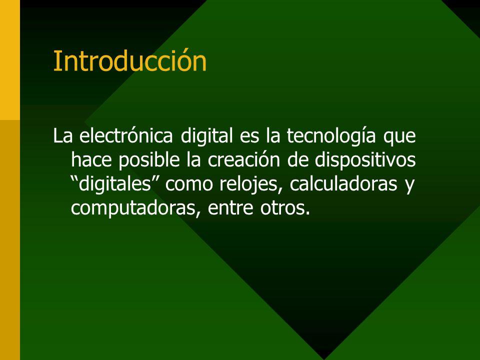 Introducción La electrónica digital es la tecnología que hace posible la creación de dispositivos digitales como relojes, calculadoras y computadoras,
