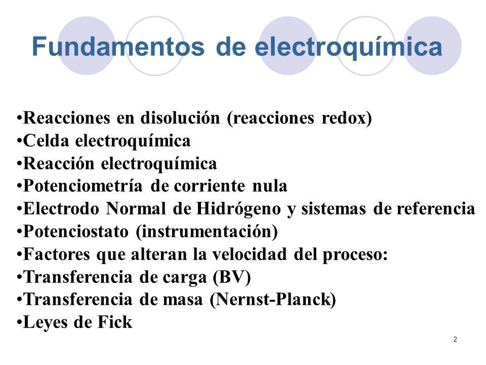 2 Fundamentos de electroquímica Reacciones en disolución (reacciones redox) Celda electroquímica Reacción electroquímica Potenciometría de corriente n