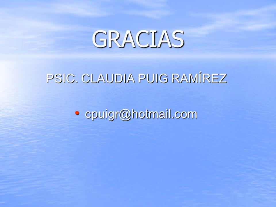 GRACIAS PSIC. CLAUDIA PUIG RAMÍREZ cpuigr@hotmail.com cpuigr@hotmail.com