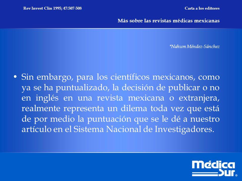 Sin embargo, para los científicos mexicanos, como ya se ha puntualizado, la decisión de publicar o no en inglés en una revista mexicana o extranjera, realmente representa un dilema toda vez que está de por medio la puntuación que se le dé a nuestro artículo en el Sistema Nacional de Investigadores.