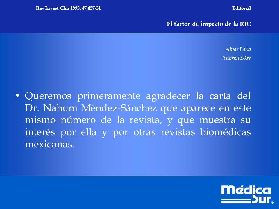 Rev Invest Clin 1995; 47:427-31 Editorial El factor de impacto de la RIC Alvar Loria Rubén Lisker Queremos primeramente agradecer la carta del Dr.